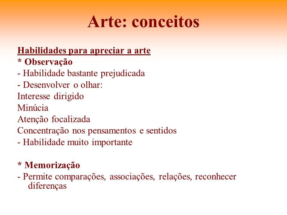 Arte: conceitos Habilidades para apreciar a arte * Observação - Habilidade bastante prejudicada - Desenvolver o olhar: Interesse dirigido Minúcia Aten