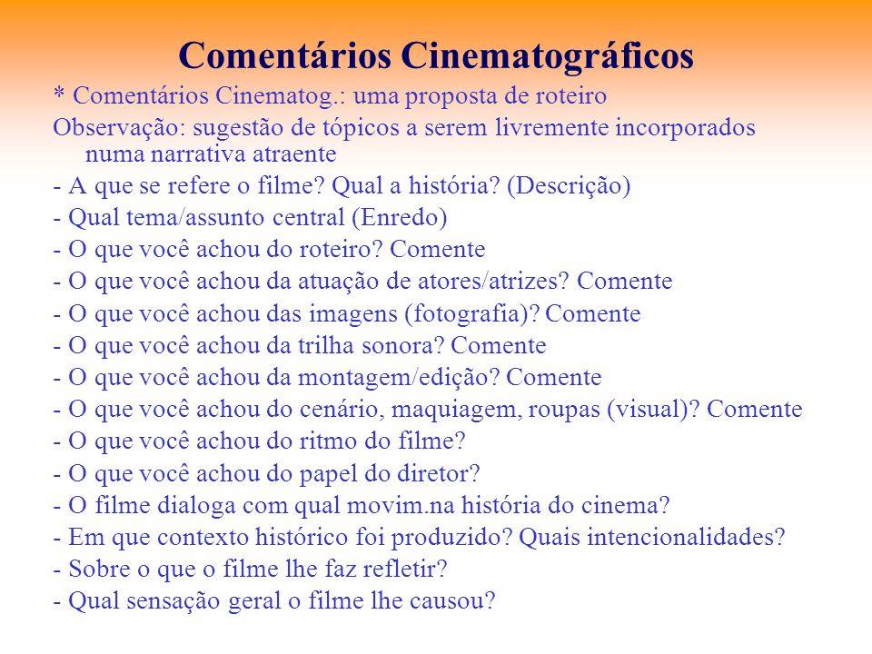 Comentários Cinematográficos * Comentários Cinematog.: uma proposta de roteiro Observação: sugestão de tópicos a serem livremente incorporados numa na