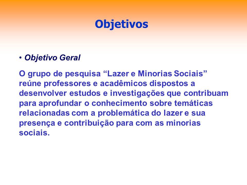 Objetivos Objetivo Geral O grupo de pesquisa Lazer e Minorias Sociais reúne professores e acadêmicos dispostos a desenvolver estudos e investigações q