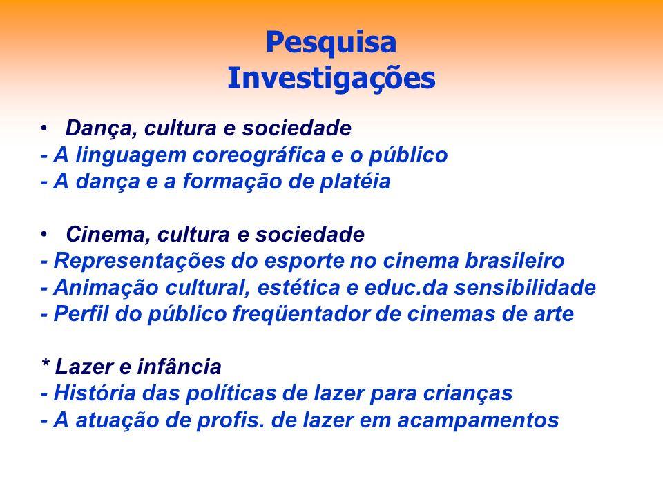 Pesquisa Investigações Dança, cultura e sociedade - A linguagem coreográfica e o público - A dança e a formação de platéia Cinema, cultura e sociedade
