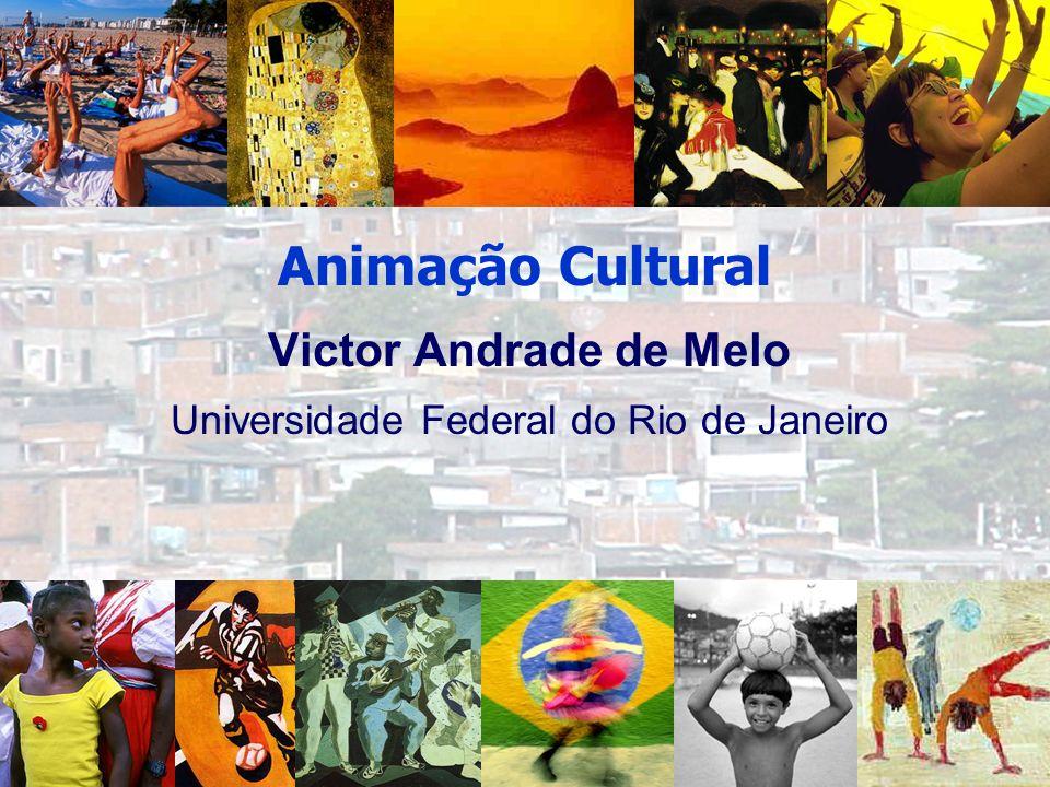 Victor Andrade de Melo Universidade Federal do Rio de Janeiro Animação Cultural