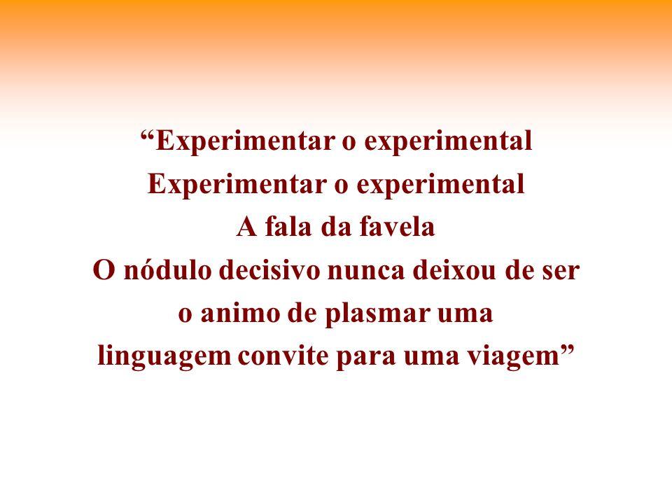 Experimentar o experimental A fala da favela O nódulo decisivo nunca deixou de ser o animo de plasmar uma linguagem convite para uma viagem