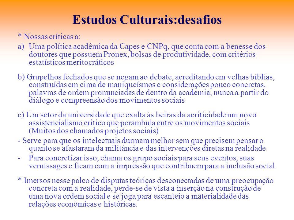 Estudos Culturais:desafios * Nossas críticas a: a)Uma política acadêmica da Capes e CNPq, que conta com a benesse dos doutores que possuem Pronex, bol