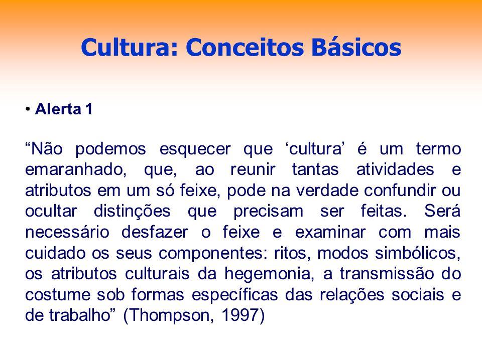 Cultura: Conceitos Básicos Alerta 1 Não podemos esquecer que cultura é um termo emaranhado, que, ao reunir tantas atividades e atributos em um só feix