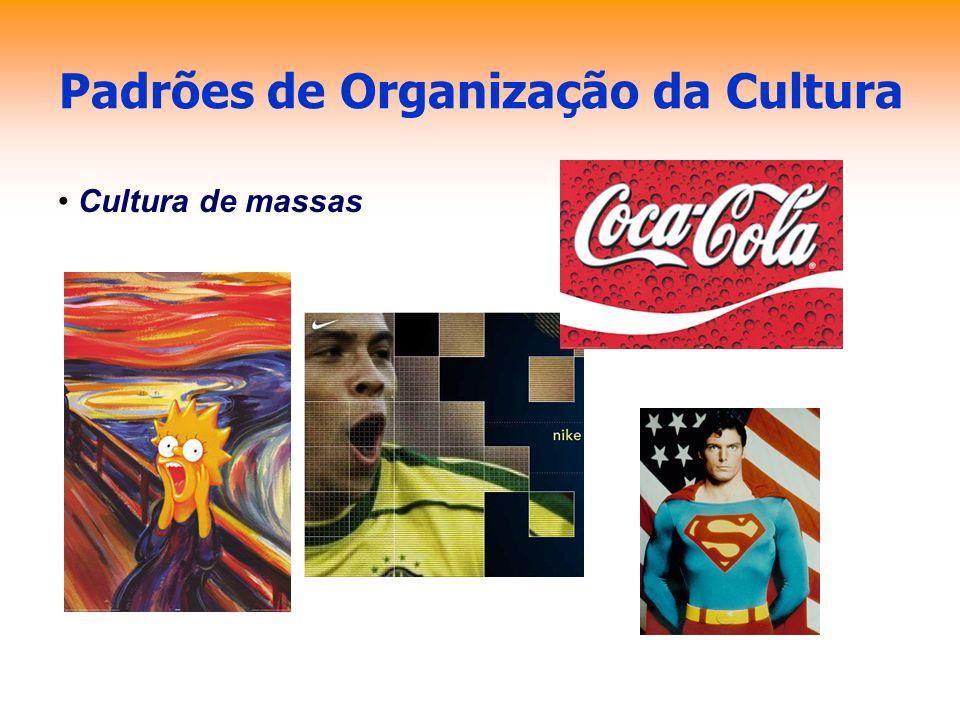 Padrões de Organização da Cultura Cultura de massas