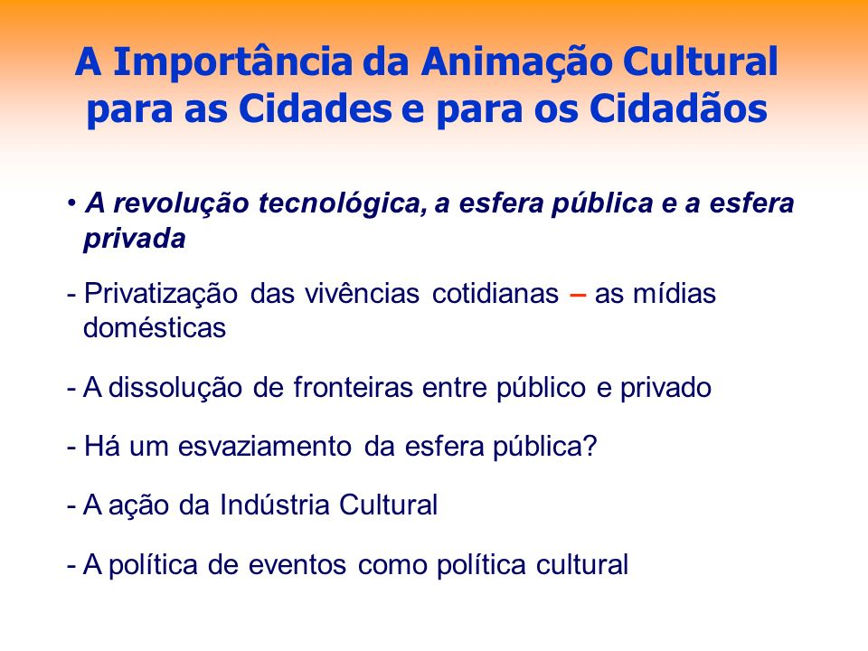 A Importância da Animação Cultural para as Cidades e para os Cidadãos A revolução tecnológica, a esfera pública e a esfera privada - Privatização das