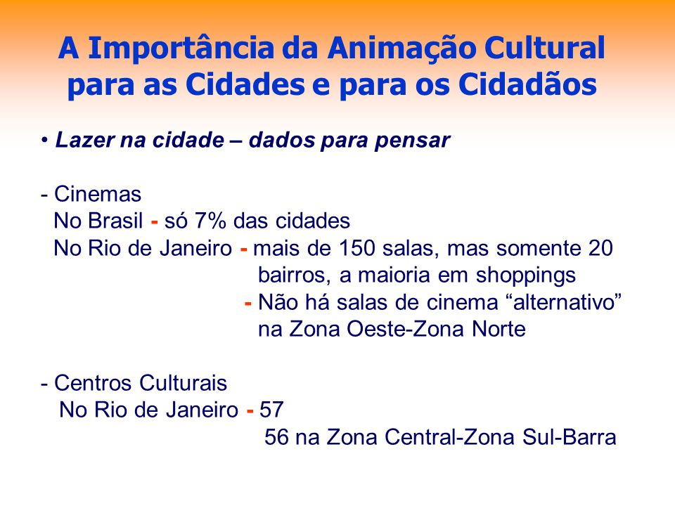 A Importância da Animação Cultural para as Cidades e para os Cidadãos Lazer na cidade – dados para pensar - Cinemas No Brasil - só 7% das cidades No R