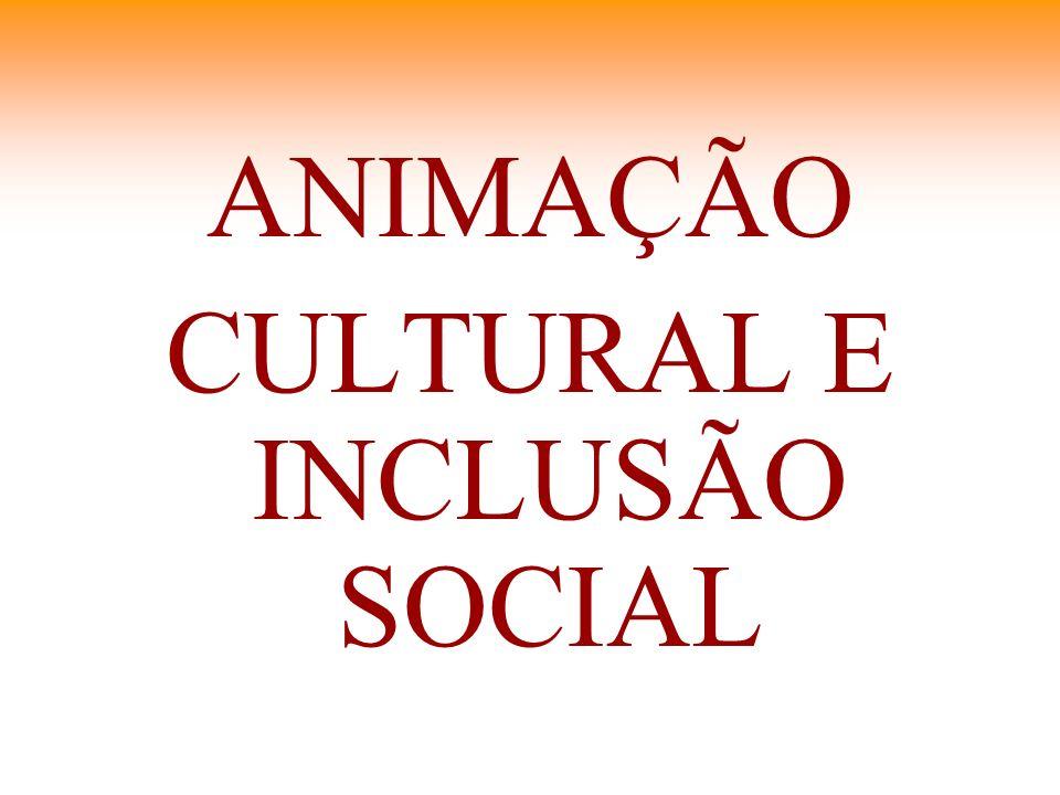 ANIMAÇÃO CULTURAL E INCLUSÃO SOCIAL
