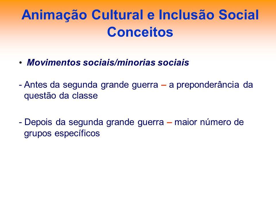 Animação Cultural e Inclusão Social Conceitos Movimentos sociais/minorias sociais - Antes da segunda grande guerra – a preponderância da questão da cl