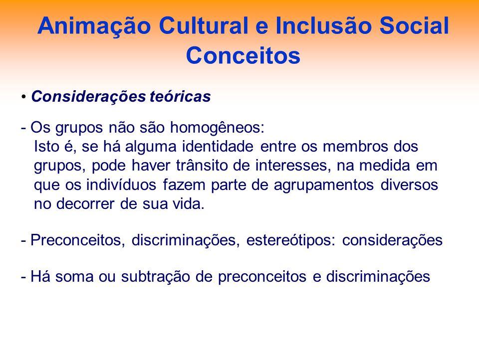 Animação Cultural e Inclusão Social Conceitos Considerações teóricas - Os grupos não são homogêneos: Isto é, se há alguma identidade entre os membros