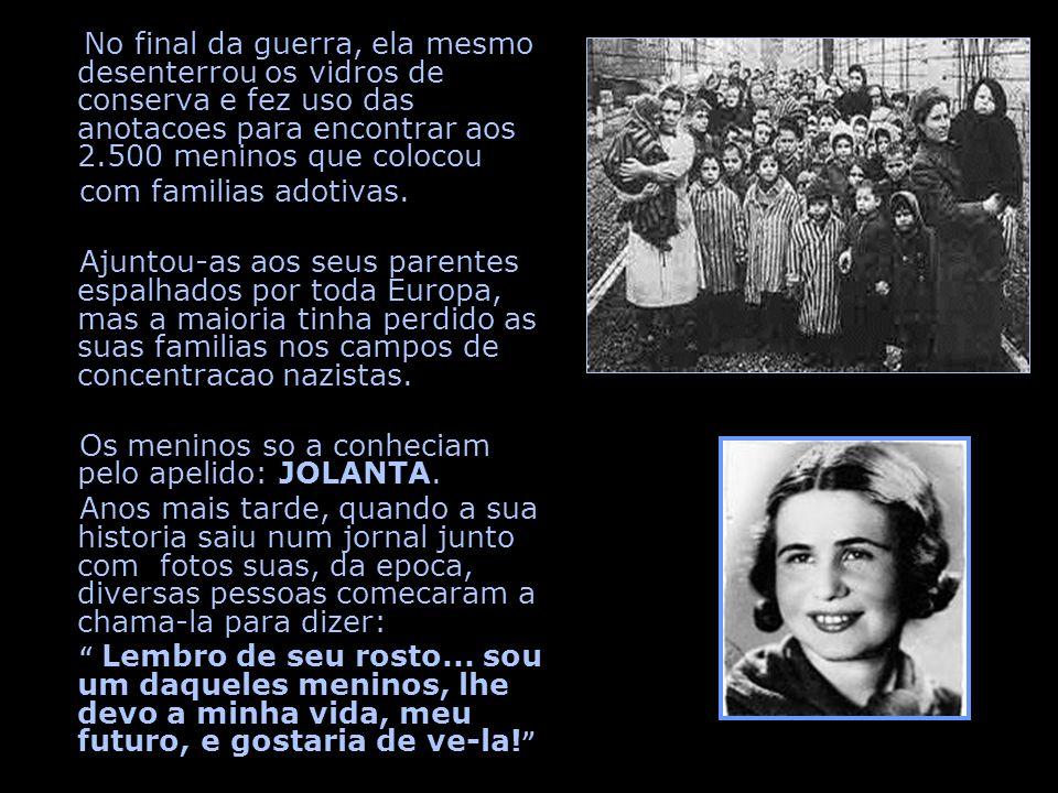 No final da guerra, ela mesmo desenterrou os vidros de conserva e fez uso das anotacoes para encontrar aos 2.500 meninos que colocou com familias adotivas.
