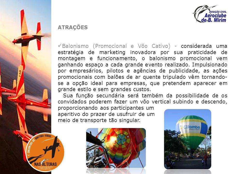 ATRAÇÕES Balonismo (Promocional e Vôo Cativo) - considerada uma estratégia de marketing inovadora por sua praticidade de montagem e funcionamento, o balonismo promocional vem ganhando espaço a cada grande evento realizado.