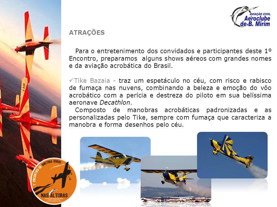 ATRAÇÕES Para o entretenimento dos convidados e participantes deste 1º Encontro, preparamos alguns shows aéreos com grandes nomes e da aviação acrobática do Brasil.