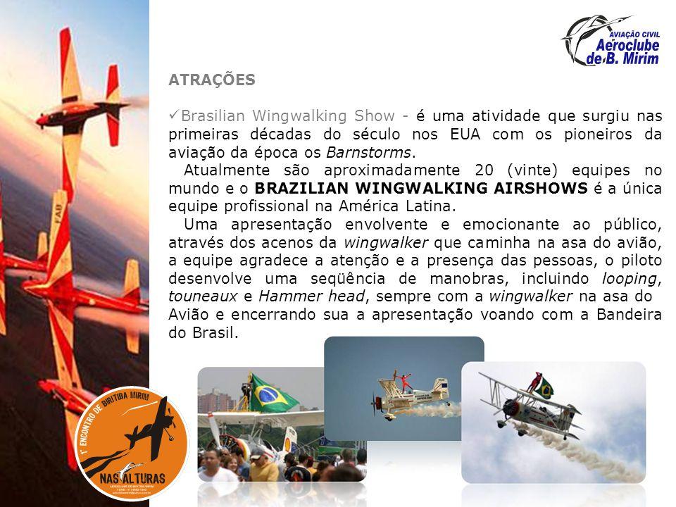 ATRAÇÕES Brasilian Wingwalking Show - é uma atividade que surgiu nas primeiras décadas do século nos EUA com os pioneiros da aviação da época os Barnstorms.