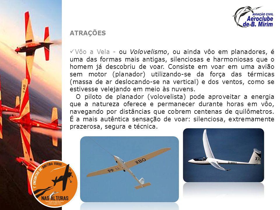 ATRAÇÕES Vôo a Vela - ou Volovelismo, ou ainda vôo em planadores, é uma das formas mais antigas, silenciosas e harmoniosas que o homem já descobriu de voar.