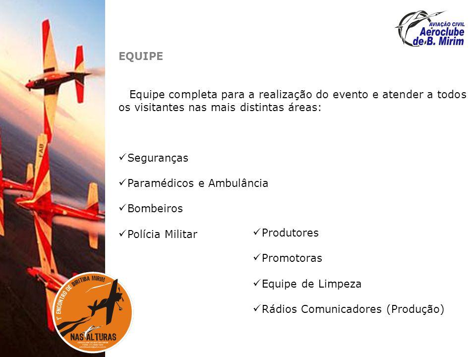 EQUIPE Equipe completa para a realização do evento e atender a todos os visitantes nas mais distintas áreas: Seguranças Paramédicos e Ambulância Bombeiros Polícia Militar Produtores Promotoras Equipe de Limpeza Rádios Comunicadores (Produção)