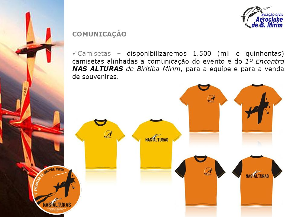 COMUNICAÇÃO Camisetas – disponibilizaremos 1.500 (mil e quinhentas) camisetas alinhadas a comunicação do evento e do 1º Encontro NAS ALTURAS de Biritiba-Mirim, para a equipe e para a venda de souvenires.