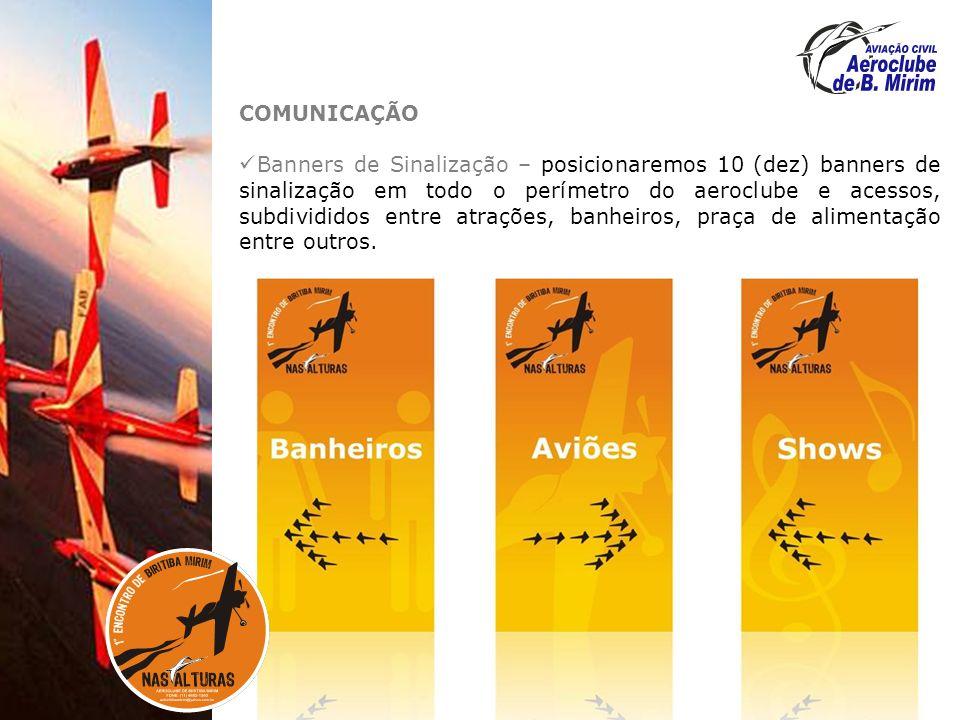 COMUNICAÇÃO Banners de Sinalização – posicionaremos 10 (dez) banners de sinalização em todo o perímetro do aeroclube e acessos, subdivididos entre atrações, banheiros, praça de alimentação entre outros.