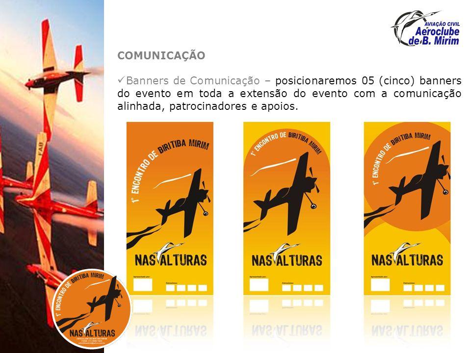COMUNICAÇÃO Banners de Comunicação – posicionaremos 05 (cinco) banners do evento em toda a extensão do evento com a comunicação alinhada, patrocinadores e apoios.