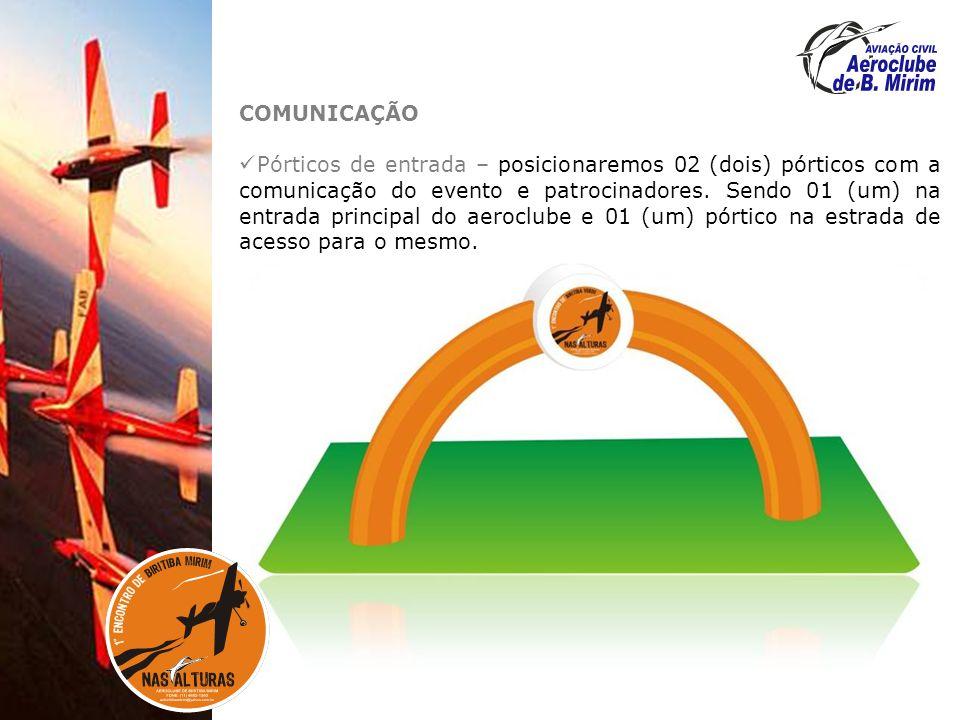 COMUNICAÇÃO Pórticos de entrada – posicionaremos 02 (dois) pórticos com a comunicação do evento e patrocinadores.