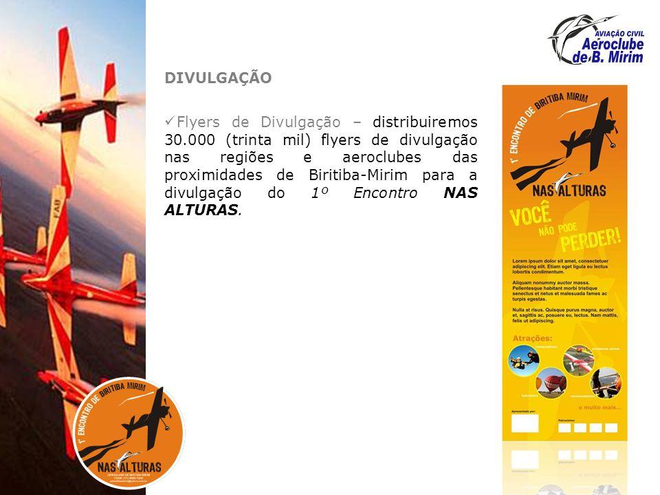 DIVULGAÇÃO Flyers de Divulgação – distribuiremos 30.000 (trinta mil) flyers de divulgação nas regiões e aeroclubes das proximidades de Biritiba-Mirim