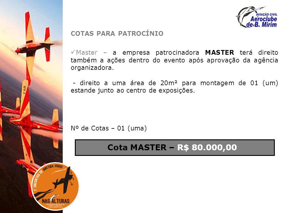COTAS PARA PATROCÍNIO Master – a empresa patrocinadora MASTER terá direito também a ações dentro do evento após aprovação da agência organizadora.