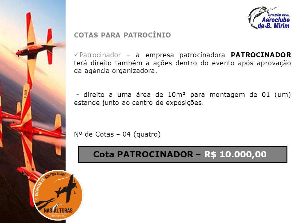 COTAS PARA PATROCÍNIO Patrocinador – a empresa patrocinadora PATROCINADOR terá direito também a ações dentro do evento após aprovação da agência organizadora.