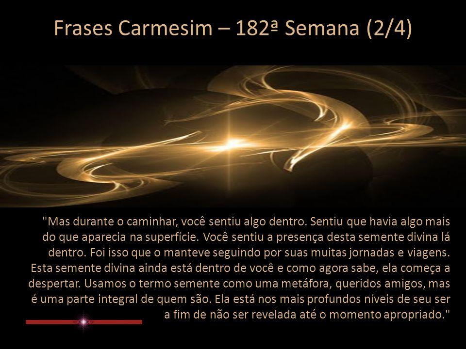 Frases Carmesim – 182ª Semana (1/4) Quando vocês saíram de Casa, não levaram nada exceto uma pequenina semente protegida por um invólucro.