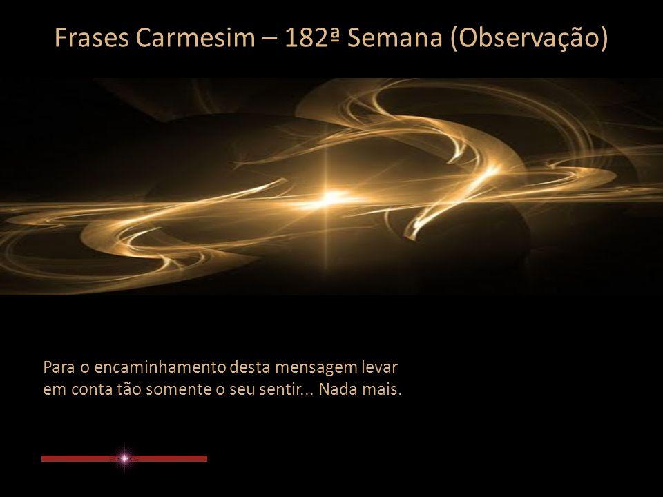 Frases Carmesim – 182ª Semana (4/4) Há mais ou menos 2.500 anos atrás foi apropriado começar a trazer mais desta consciência para a Terra, para a sua realidade, para a sua terceira dimensão.