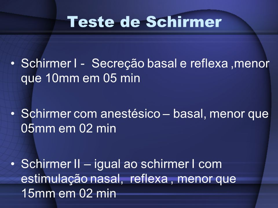 Teste do cordão de fenol vermelho Indicador sensível ao PH neutro da lágrima Colocado na conjuntiva palpebral inf, terço lateral Menor que 06mm em 15 seg