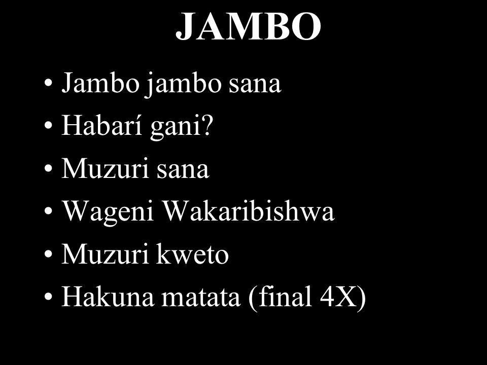 JAMBO Jambo jambo sana Habarí gani? Muzuri sana Wageni Wakaribishwa Muzuri kweto Hakuna matata (final 4X)