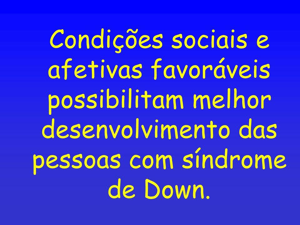 Condições sociais e afetivas favoráveis possibilitam melhor desenvolvimento das pessoas com síndrome de Down.