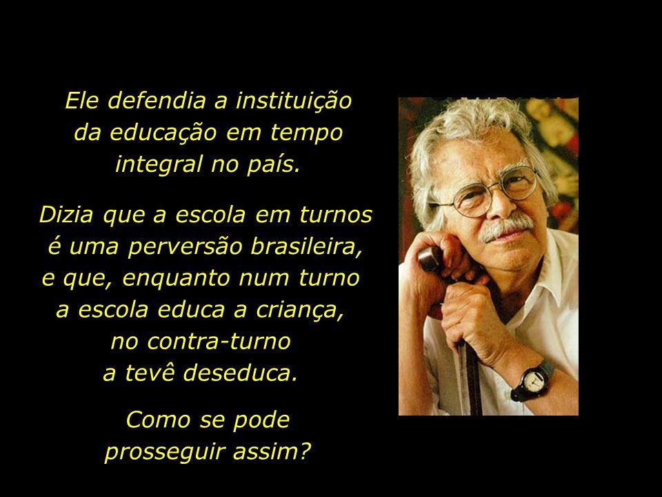 Darcy Ribeiro (1922-1997), um dos maiores defensores da educação no país, o que lhe valeu o apelido de O Poeta da Educação.