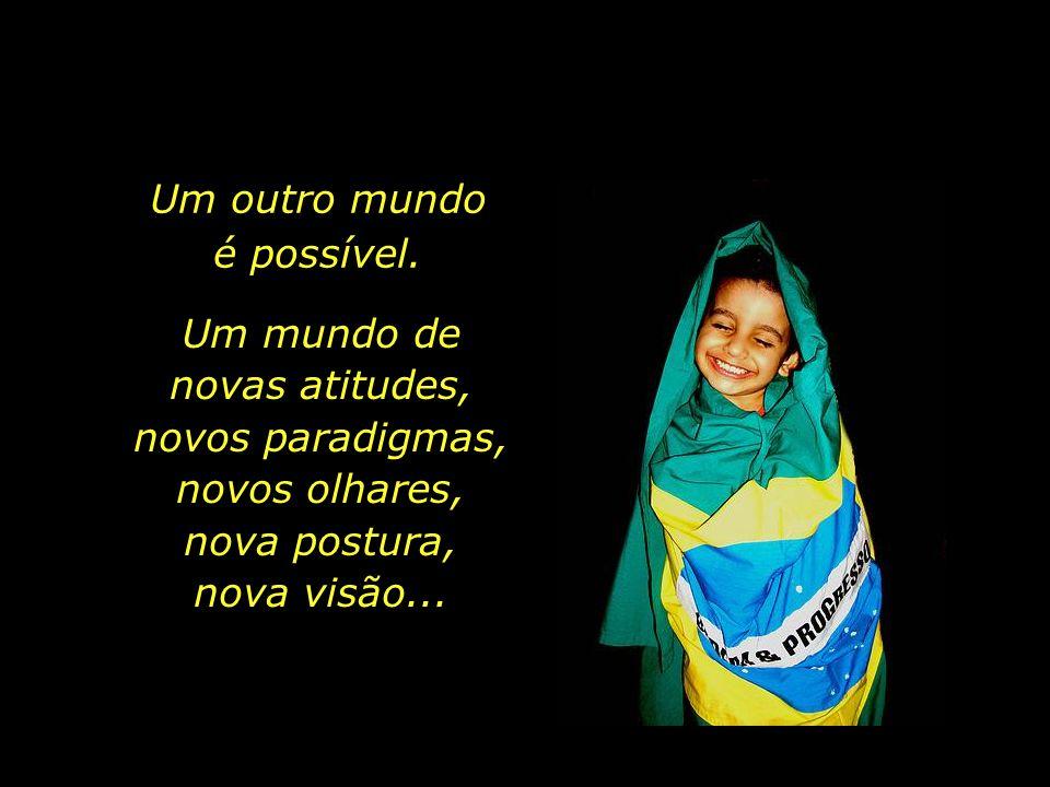 Um outro Brasil é possível, onde a educação e a cultura ocupam o espaço que, de direito, lhes pertence.