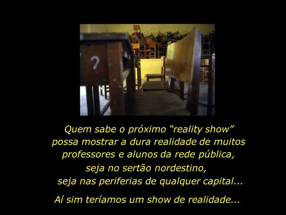 Bial, junte a produção do BBB, e vão assistir ao documentário Pro Dia Nascer Feliz, do diretor João Jardim, que aborda a situação da educação no Brasi