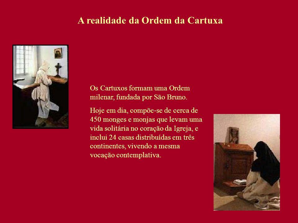 Os Cartuxos formam uma Ordem milenar, fundada por São Bruno. Hoje em dia, compõe-se de cerca de 450 monges e monjas que levam uma vida solitária no co
