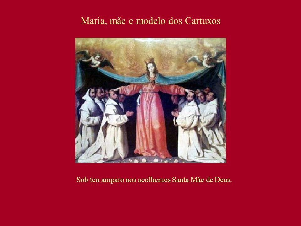 Maria, mãe e modelo dos Cartuxos Sob teu amparo nos acolhemos Santa Mãe de Deus.