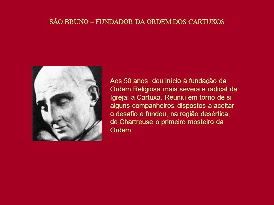Aos 50 anos, deu início à fundação da Ordem Religiosa mais severa e radical da Igreja: a Cartuxa. Reuniu em torno de si alguns companheiros dispostos