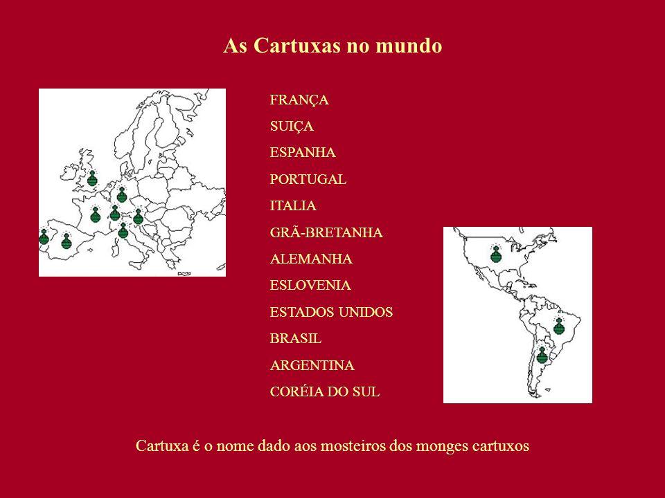 As Cartuxas no mundo Cartuxa é o nome dado aos mosteiros dos monges cartuxos FRANÇA SUIÇA ESPANHA PORTUGAL ITALIA GRÃ-BRETANHA ALEMANHA ESLOVENIA ESTA