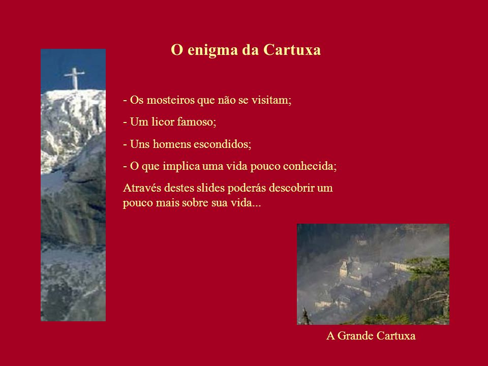 Os Cartuxos formam uma Ordem milenar, fundada por São Bruno.