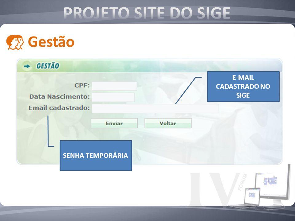 E-MAIL CADASTRADO NO SIGE Gestão SENHA TEMPORÁRIA