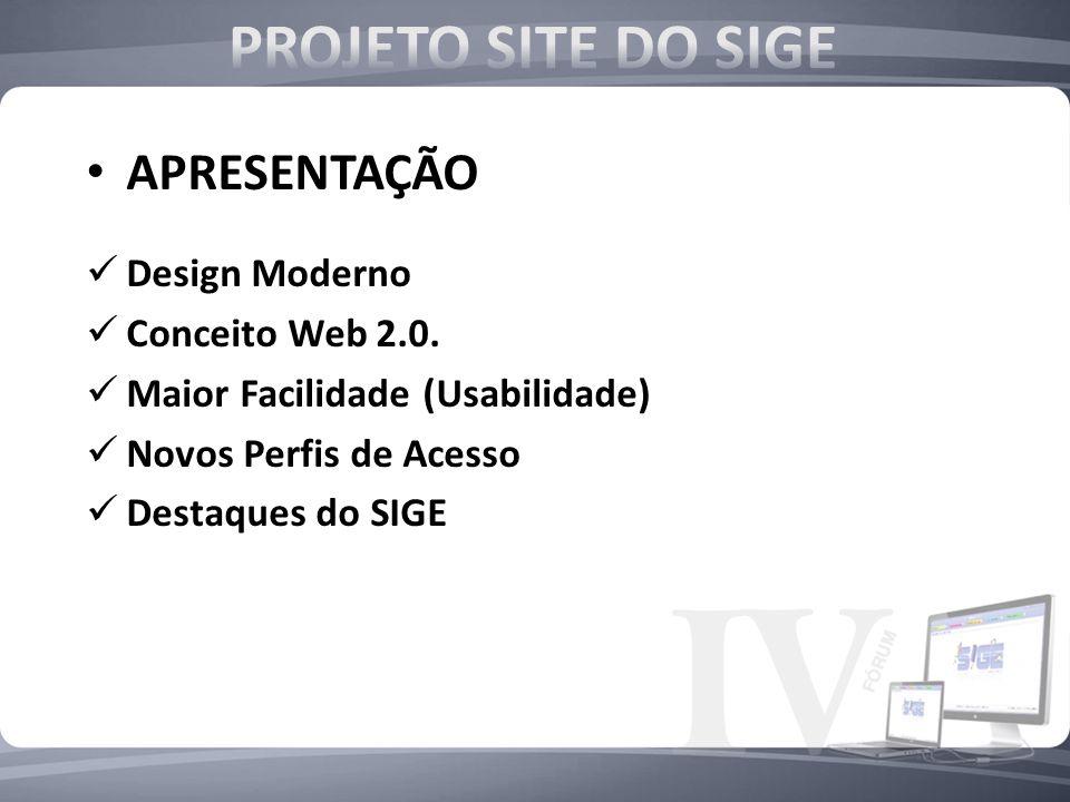 APRESENTAÇÃO Design Moderno Conceito Web 2.0. Maior Facilidade (Usabilidade) Novos Perfis de Acesso Destaques do SIGE