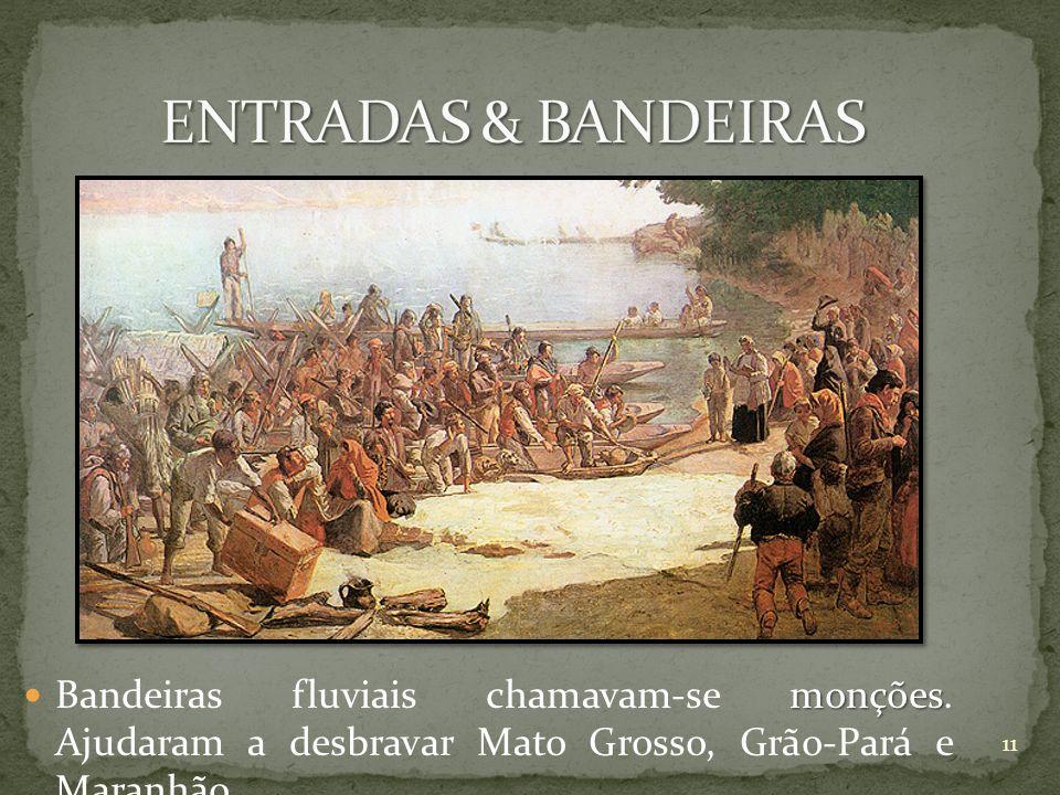 monções Bandeiras fluviais chamavam-se monções. Ajudaram a desbravar Mato Grosso, Grão-Pará e Maranhão. 11