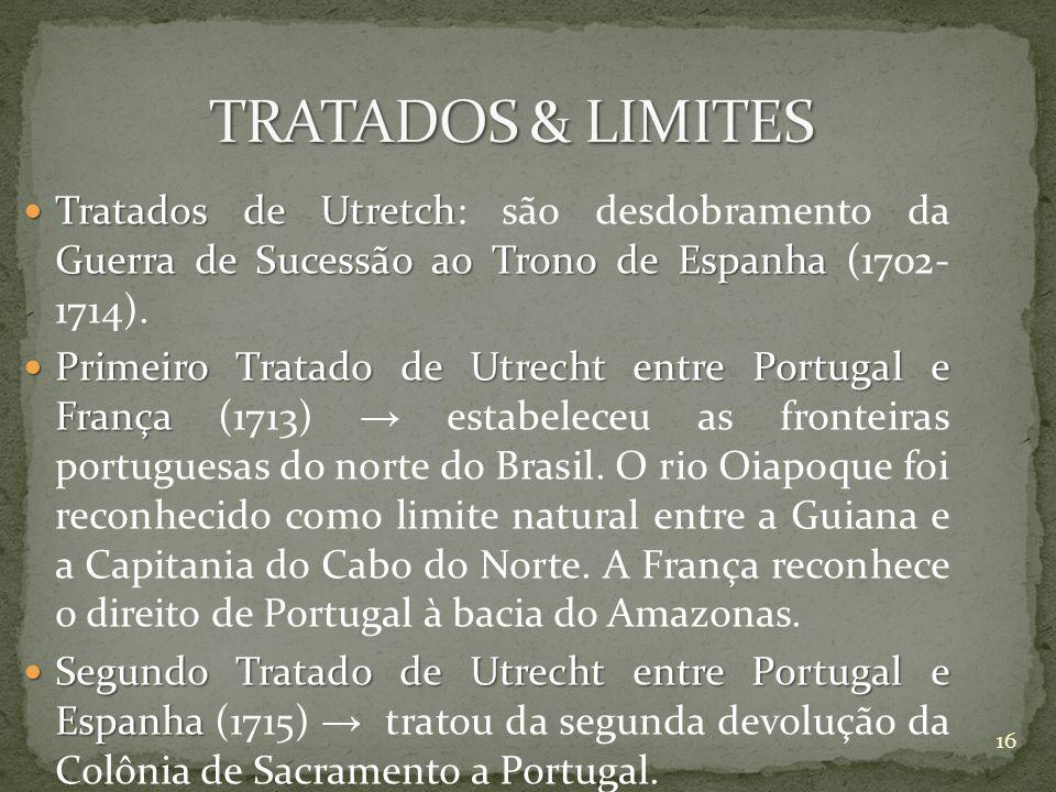 Tratados de Utretch Guerra de Sucessão ao Trono de Espanha Tratados de Utretch: são desdobramento da Guerra de Sucessão ao Trono de Espanha (1702- 1714).