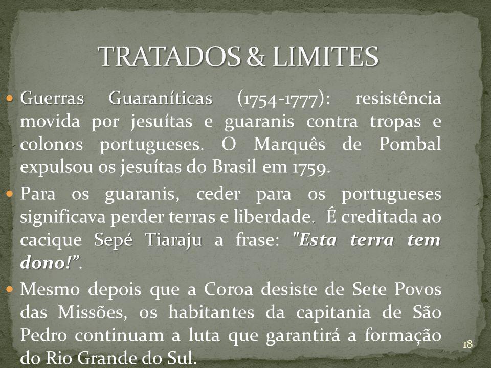 Guerras Guaraníticas Guerras Guaraníticas (1754-1777): resistência movida por jesuítas e guaranis contra tropas e colonos portugueses. O Marquês de Po