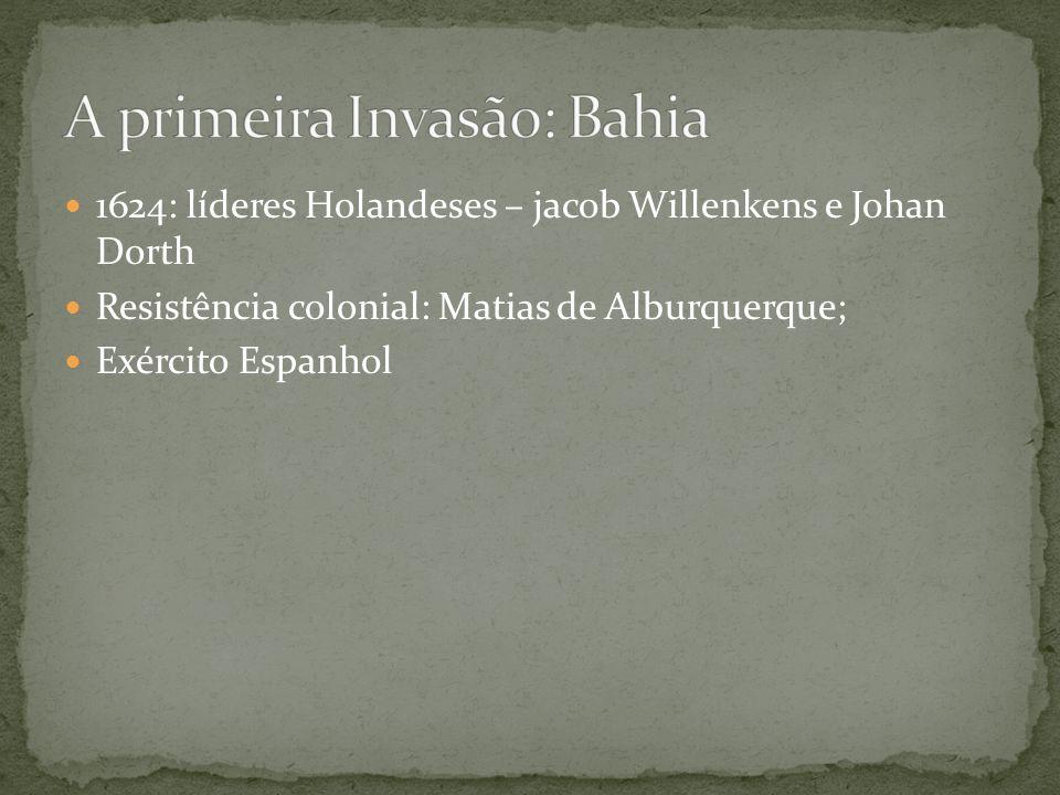 1624: líderes Holandeses – jacob Willenkens e Johan Dorth Resistência colonial: Matias de Alburquerque; Exército Espanhol