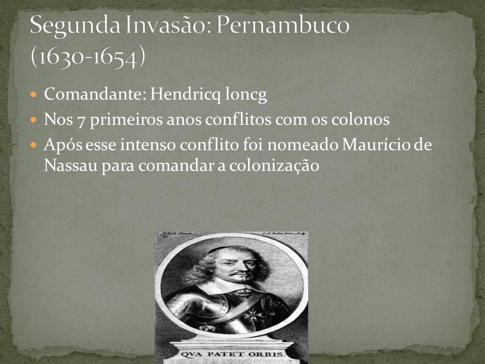 Comandante: Hendricq loncg Nos 7 primeiros anos conflitos com os colonos Após esse intenso conflito foi nomeado Maurício de Nassau para comandar a colonização