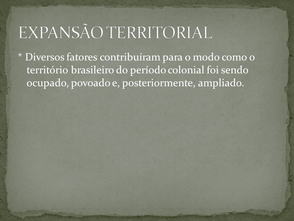 * Diversos fatores contribuíram para o modo como o território brasileiro do período colonial foi sendo ocupado, povoado e, posteriormente, ampliado.
