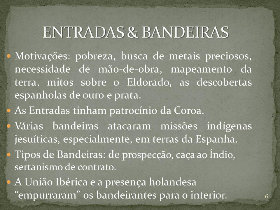 as chamadas Entradas tinham a finalidade de explorar o território, eram financiadas pelos cofres públicos e com o apoio do governo colonial em nome da Coroa de Portugal, ou seja, eram expedições organizadas pelo governo de Portugal.