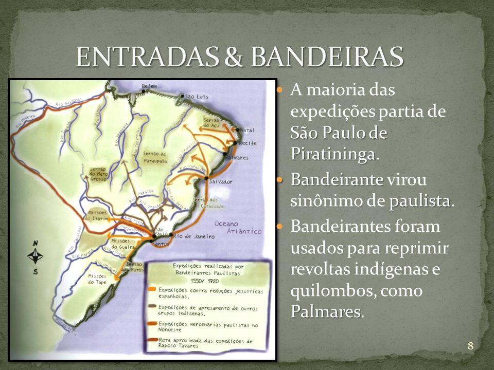 São Paulo de Piratininga A maioria das expedições partia de São Paulo de Piratininga. Bandeirante paulista Bandeirante virou sinônimo de paulista. Pal